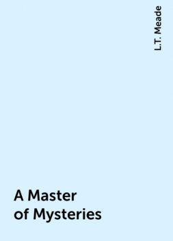 A Master of Mysteries, L.T. Meade