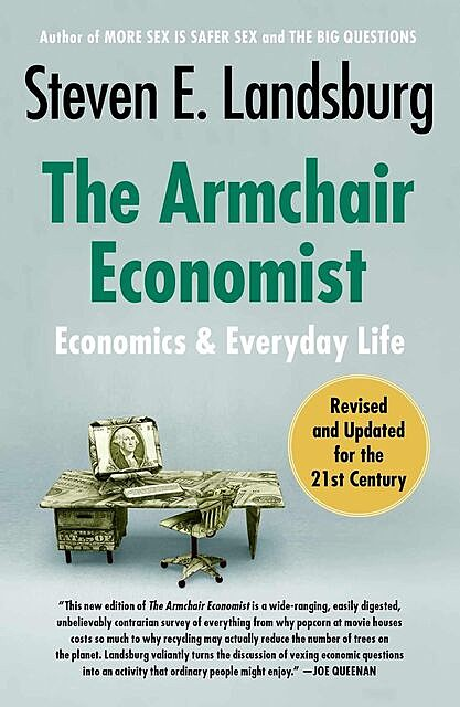 The Armchair Economist (revised and updated May 2012): Economics & Everyday Life, Steven Landsburg