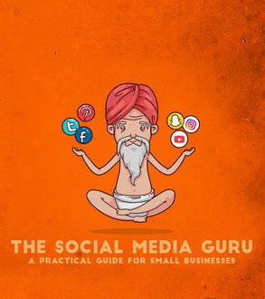 The Social Media Guru – A practical guide for small businesses, The Social Media Guru