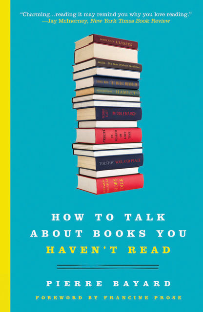 How to Talk About Books You Haven't Read, Pierre Bayard