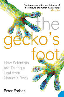 The Gecko's Foot: How Scientists are Taking a Leaf from Nature's Book, Peter Forbes