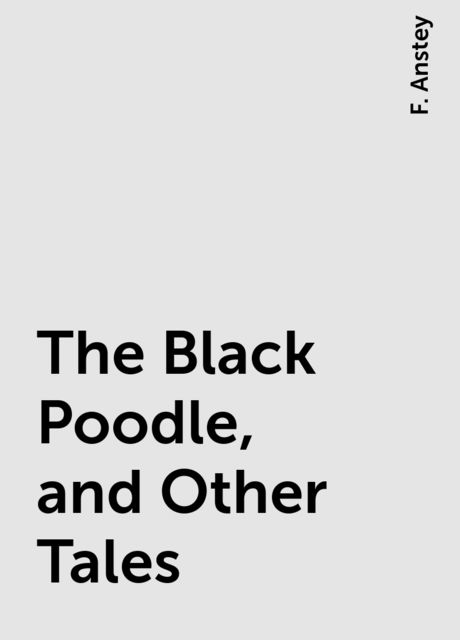The Black Poodle, and Other Tales, F. Anstey