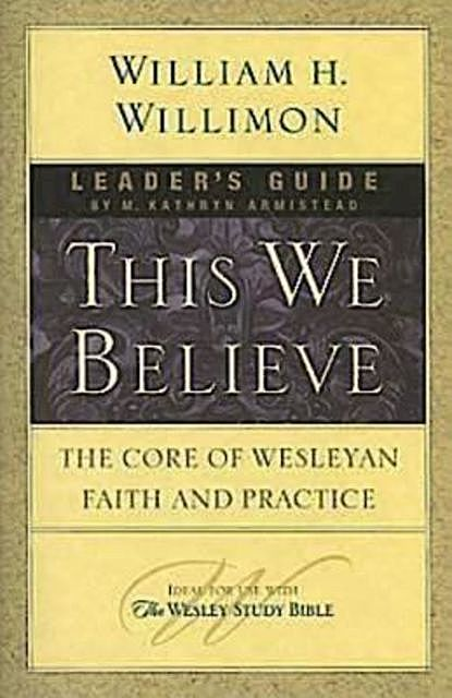 This We Believe Leader's Guide, M. Kathryn Armistead, William H. Willimon