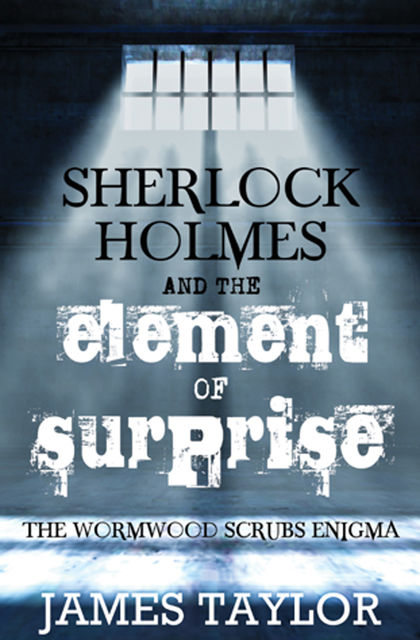 Sherlock Holmes and the Element of Surprise, James Taylor