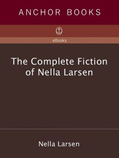 The Complete Fiction of Nella Larsen, Nella Larsen