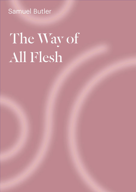 The Way of All Flesh, Samuel Butler