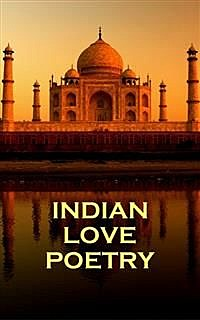 Indian Love Poetry, Rabindranath Tagore, Jaluluddin Rumi