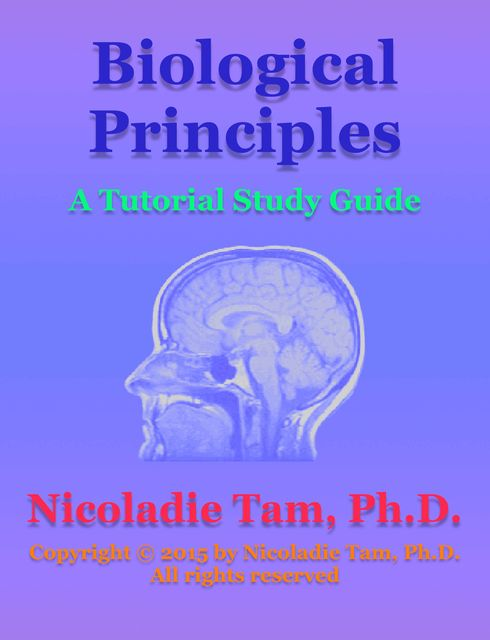Biological Principles: A Tutorial Study Guide, Nicoladie Tam