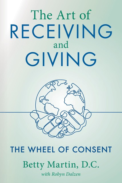 The Art of Receiving and Giving, Betty Martin