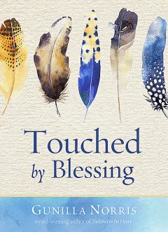 Touched by Blessing, Gunilla Norris