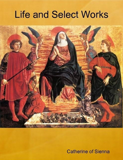 Life and Select Works, Catherine of Sienna