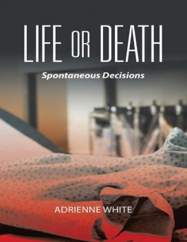 Life or Death: Spontaneous Decisions, Adrienne White