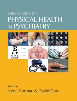 Essentials of Physical Health in Psychiatry, David Gray, Irene Cormac