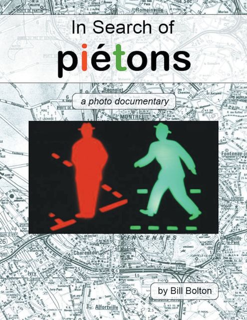In Search of Piétons: A Photo Documentary, Bill Bolton