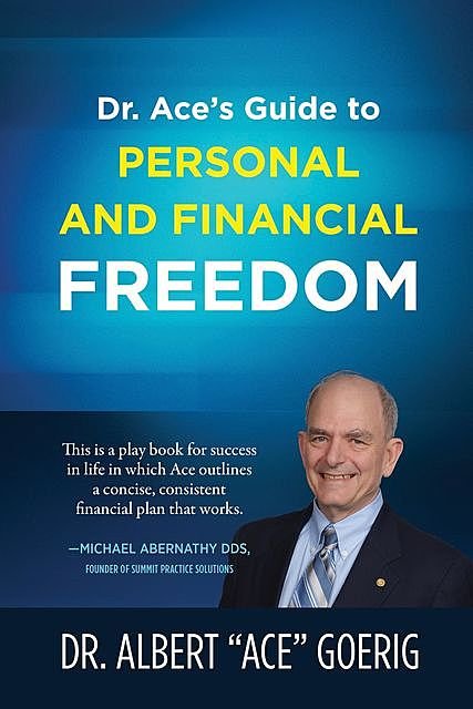 """Dr. Ace's Guide to Personal and Financial Freedom, Albert """"Ace"""" Goerig"""