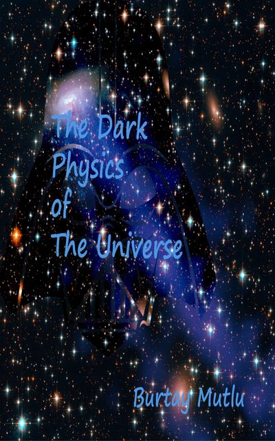 The Dark Physics of The Universe, Burtay Mutlu