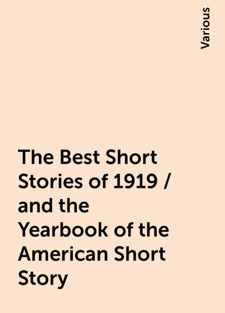 The Best Short Stories of 1919 / and the Yearbook of the American Short Story, Various