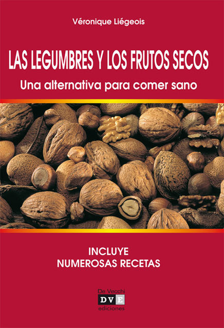 Las legumbres y los frutos secos. Una alternativa para comer sano, Véronique Liégeois