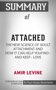 Summary of Attached: The New Science of Adult Attachment and How It Can Help YouFind – and Keep – Love, Paul Adams