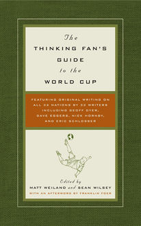 The Thinking Fan's Guide to the World Cup, Matt Weiland, Sean Wilsey
