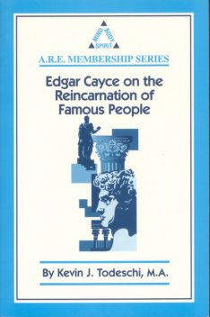 Edgar Cayce on the Reincarnation of Famous People, Kevin J.Todeschi