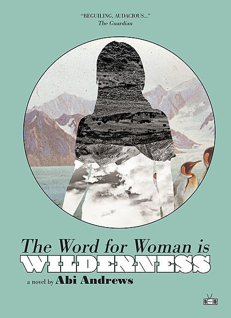 The Word for Woman Is Wilderness, Abi Andrews