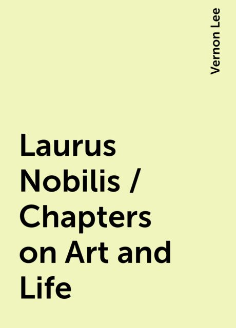 Laurus Nobilis / Chapters on Art and Life, Vernon Lee