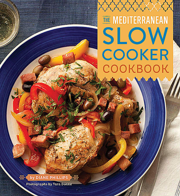 The Mediterranean Slow Cooker Cookbook, Diane Phillips