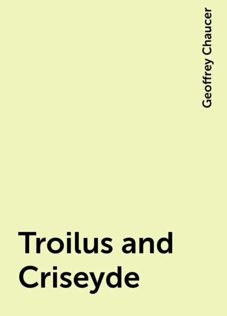 Troilus and Criseyde, Geoffrey Chaucer