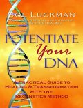 Potentiate Your DNA: A Practical Guide to Healing & Transformation with the Regenetics Method, Sol Luckman