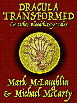 Dracula Transformed & Other Bloodthirsty Tales, Michael McCarty, Mark McLaughlin