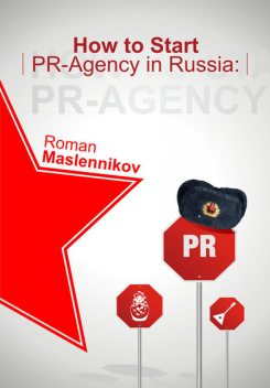 How To Start Your Own PR-Agency In Russia? Anti-Learner's Guide, Roman Maslennikov