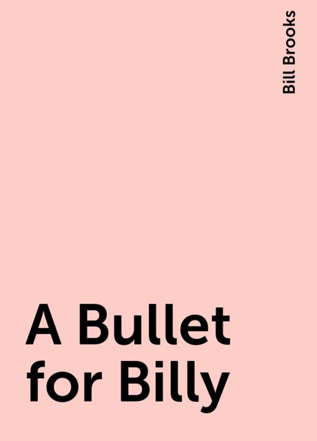 A Bullet for Billy, Bill Brooks