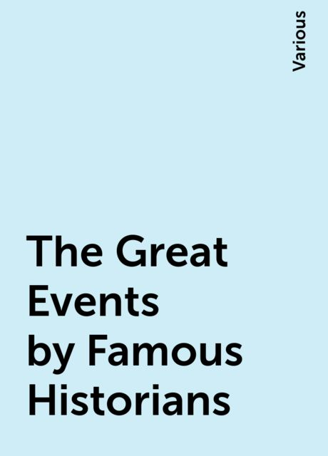 The Great Events by Famous Historians, Various