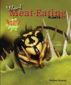 Weird Meat-Eating Plants, Nathan Aaseng