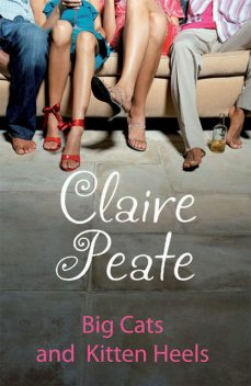Big Cats and Kitten Heels, Claire Peate