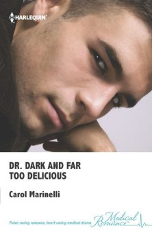 Dr. Dark and Far-Too Delicious, Carol Marinelli