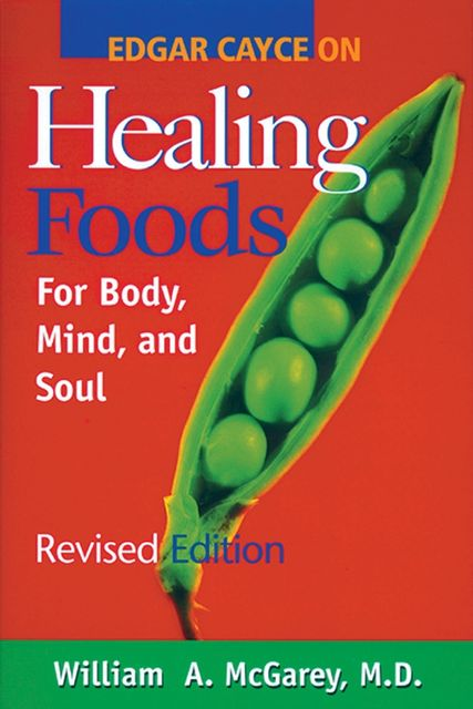 Edgar Cayce on Healing Foods, William A.McGarey