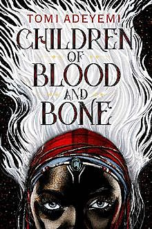 Children of Blood and Bone (Legacy of Orisha), Tomi Adeyemi