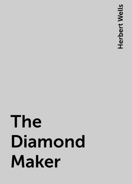 The Diamond Maker, Herbert Wells
