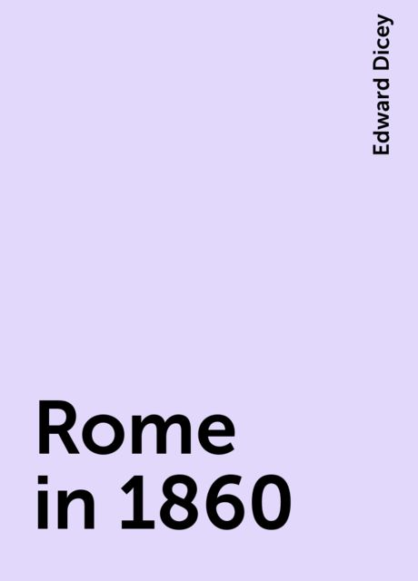 Rome in 1860, Edward Dicey