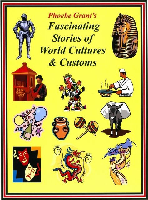 Phoebe Grant's Fascinating Stories of World Cultures & Customs, Phoebe LLC Grant