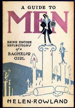 A Guide to Men / Being Encore Reflections of a Bachelor Girl, Helen Rowland