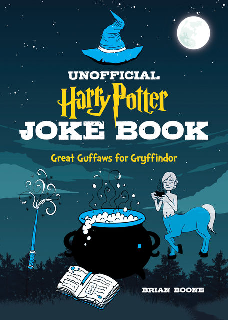 The Unofficial Harry Potter Joke Book: Stupefying Shenanigans for Slytherin, Brian Boone