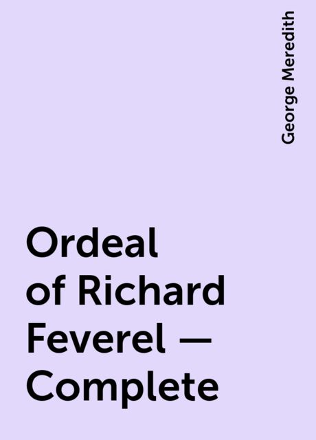 Ordeal of Richard Feverel — Complete, George Meredith