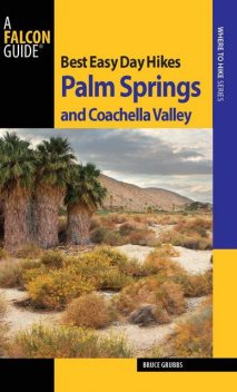 Best Easy Day Hikes Palm Springs and Coachella Valley, Bruce Grubbs