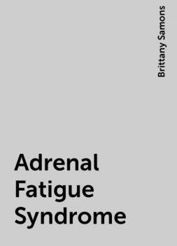 Adrenal Fatigue Syndrome, Brittany Samons