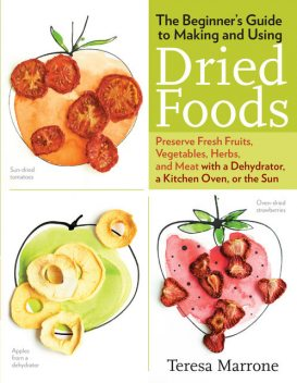 The Beginner's Guide to Making and Using Dried Foods, Teresa Marrone