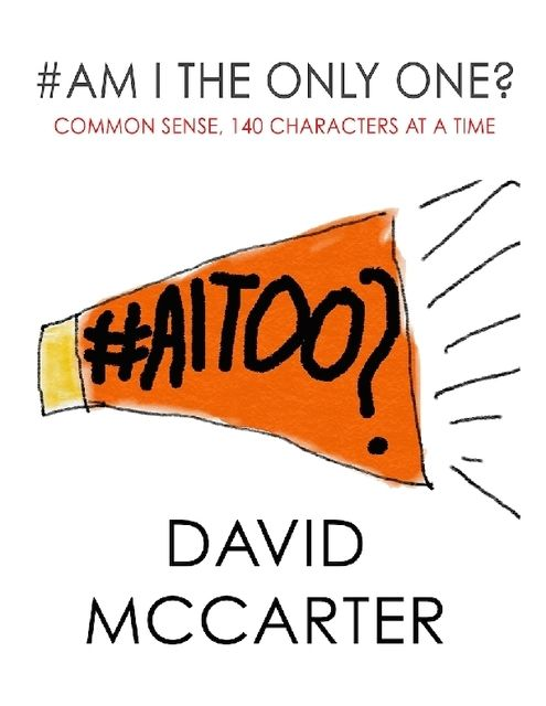 #Am I the Only One? – Common Sense, 140 Characters At a Time, David McCarter