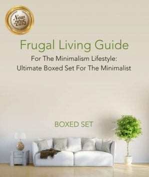 Frugal Living Guide For The Minimalism Lifestyle- Ultimate Boxed Set For The Minimalist, Speedy Publishing